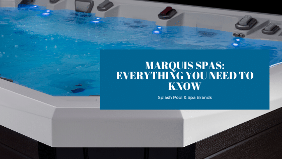 Marquis Spas: Everything You Need To Know - Splash Pool & Spa