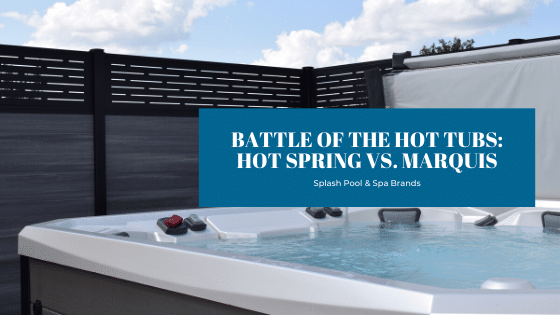 Hot Tub Brand Comparison: Marquis vs. Hot Spring - Splash Pool & Spa
