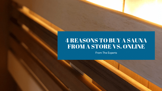 4 reasons to buy a sauna at a store vs. online - Splash Pool & Spa