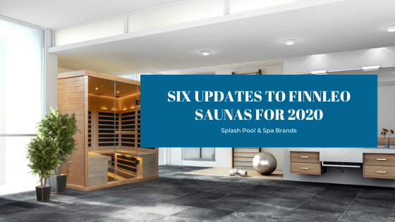 Six updates to Finnleo Saunas for 2020 - Splash Pool & Spa Cedar Rapids Iowa