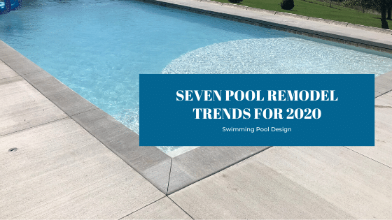 Seven Pool Remodel Trends for 2020 Splash Pool & Spa Cedar Rapids Iowa