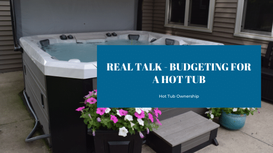 Real Talk - Budgeting for a hot tub, 3 common misconceptions: Splash Pool & Spa Cedar Rapids, IA