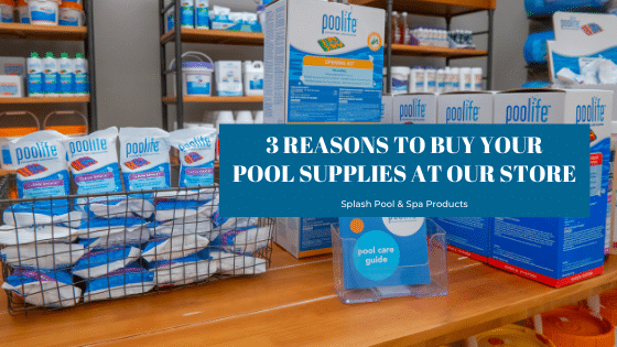 3 Reasons to buy your pool supplies at our store, Splash Pool & Spa in Cedar Rapids, Iowa