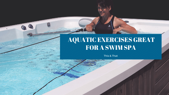 Aquatic exercises great for a swim spa