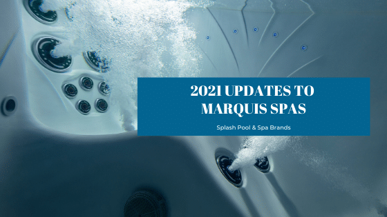 2021 updates to Marquis Spas found at Splash Pool & Spa in Cedar Rapids, Iowa