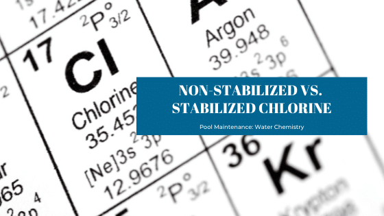 Non-stabilized vs. Stabilized chlorine as a sanitizer in your pool water