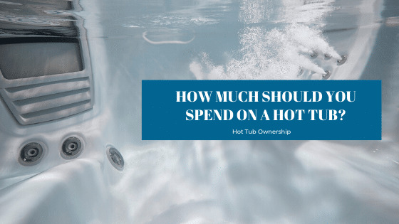 How much should you spend on a hot tub according to Splash Pool & Spa Cedar Rapids Iowa