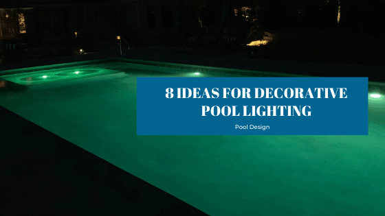 8 Ideas for Decorative Pool Lighting - Splash Pool & Spa Cedar Rapids, Iowa